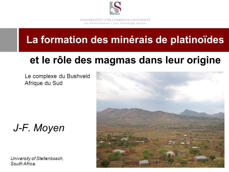 La formation des minérais de platinoïdes et le rôle des magmas dans leur origine J-F. Moyen University of Stellenbosch, South Africa. Le complexe du B