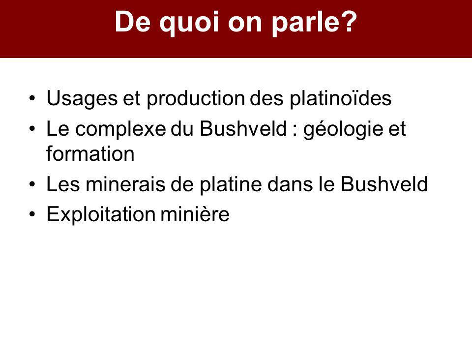 De quoi on parle? Usages et production des platinoïdes Le complexe du Bushveld : géologie et formation Les minerais de platine dans le Bushveld Exploi