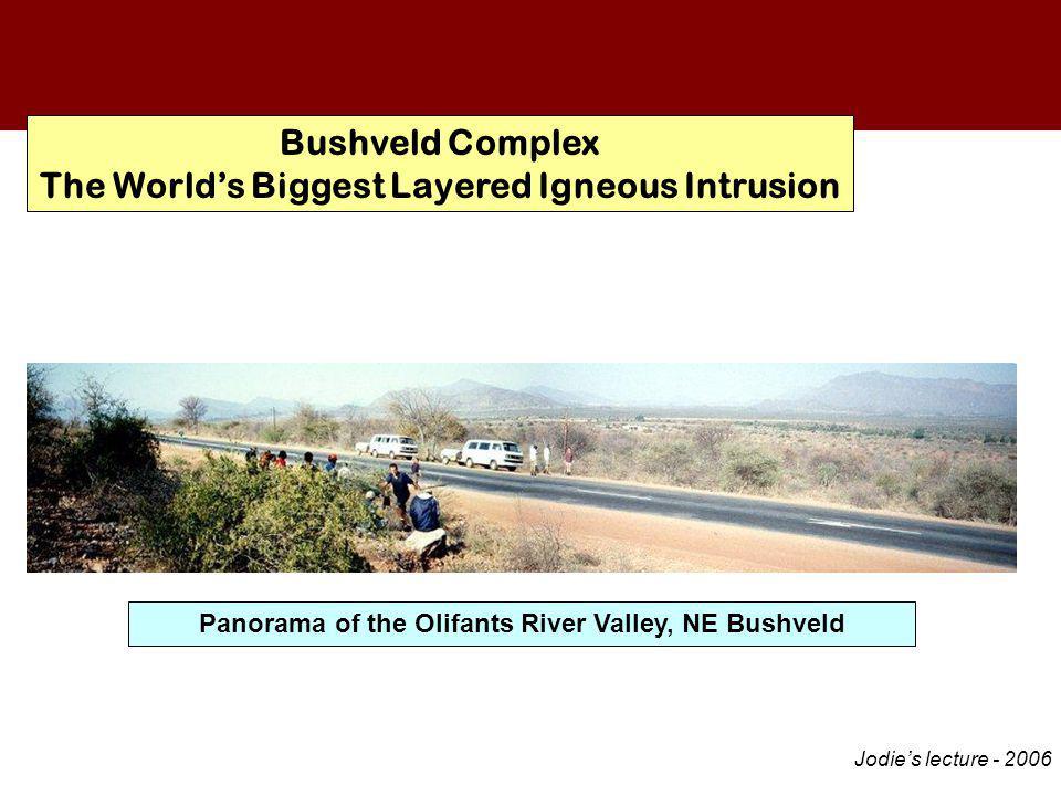Bushveld Complex The World's Biggest Layered Igneous Intrusion Floor LZ LCZ UCZ MZ UZ Panorama of the Olifants River Valley, NE Bushveld Jodie's lectu