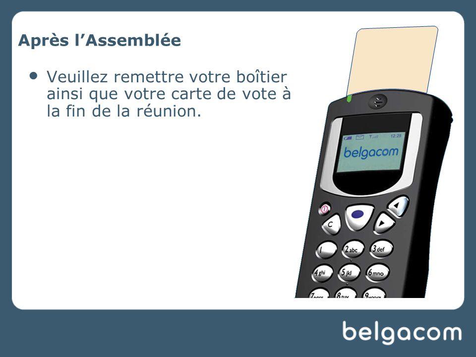 Après l'Assemblée Veuillez remettre votre boîtier ainsi que votre carte de vote à la fin de la réunion.