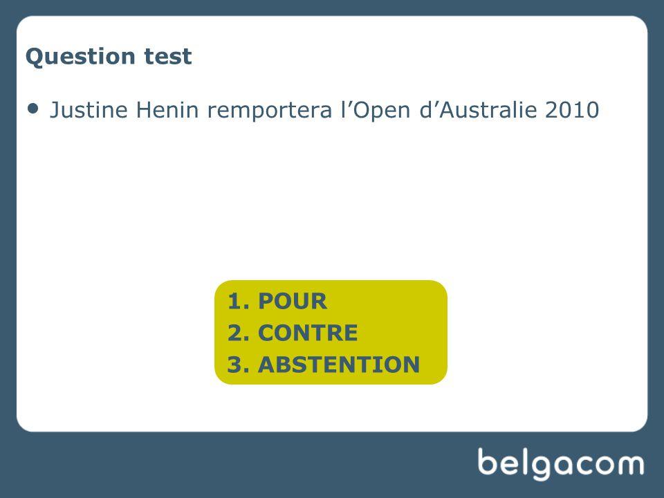 Question test Justine Henin remportera l'Open d'Australie 2010 1. POUR 2. CONTRE 3. ABSTENTION