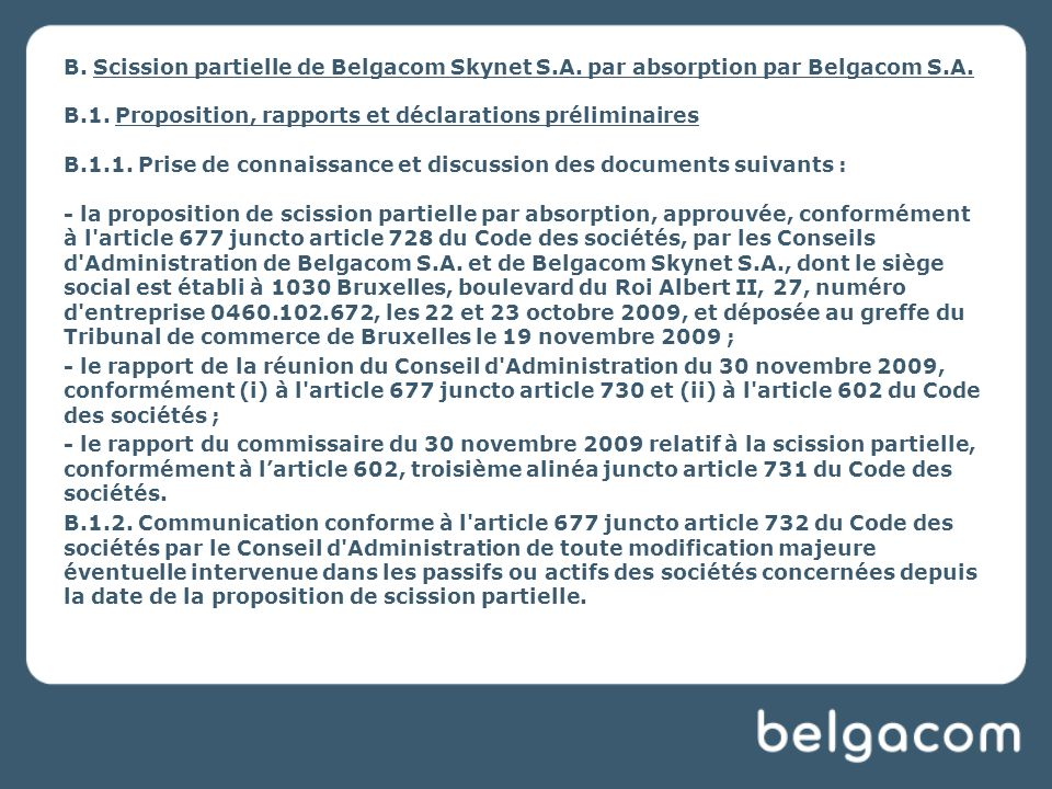 B. Scission partielle de Belgacom Skynet S.A. par absorption par Belgacom S.A.