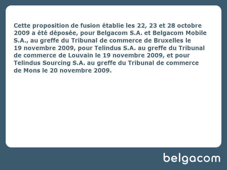 Cette proposition de fusion établie les 22, 23 et 28 octobre 2009 a été déposée, pour Belgacom S.A.