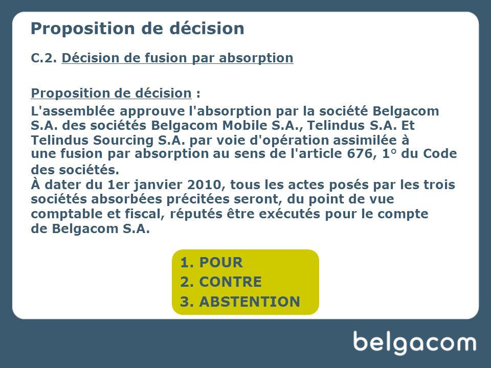 C.2. Décision de fusion par absorption Proposition de décision : L'assemblée approuve l'absorption par la société Belgacom S.A. des sociétés Belgacom