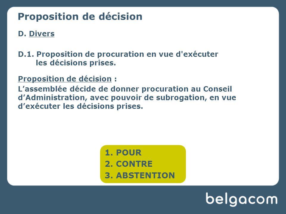D. Divers D.1. Proposition de procuration en vue d exécuter les décisions prises.