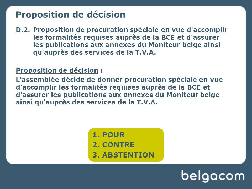 D.2.Proposition de procuration spéciale en vue d accomplir les formalités requises auprès de la BCE et d assurer les publications aux annexes du Moniteur belge ainsi qu auprès des services de la T.V.A.