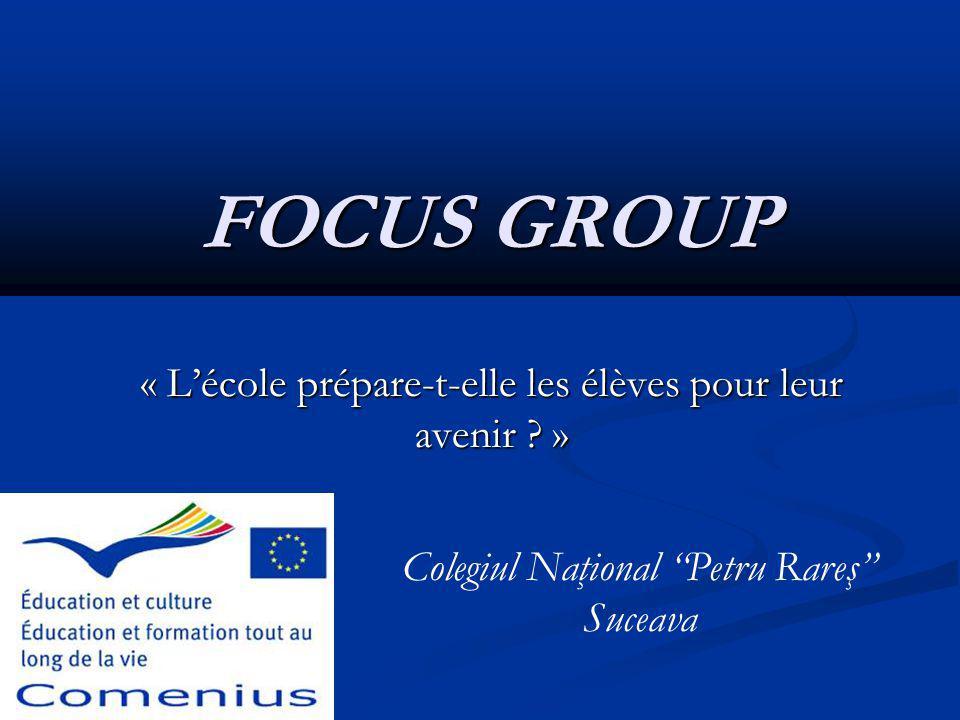 """FOCUS GROUP « L'école prépare-t-elle les élèves pour leur avenir ? » Colegiul Naţional """"Petru Rareş"""" Suceava"""