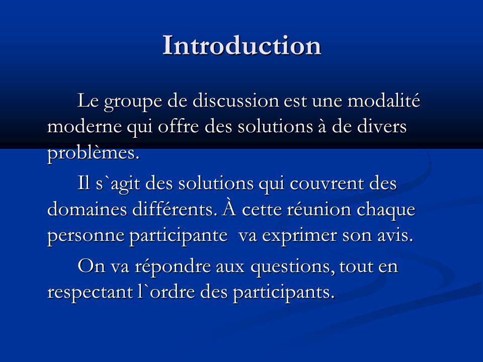 Introduction Le groupe de discussion est une modalité moderne qui offre des solutions à de divers problèmes. Il s`agit des solutions qui couvrent des