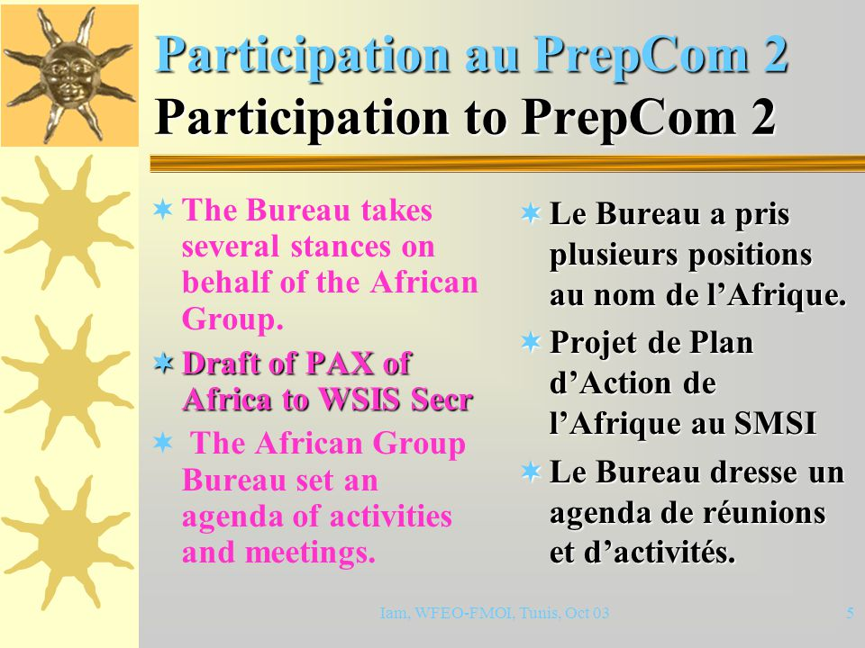 Iam, WFEO-FMOI, Tunis, Oct 034 Participation au PrepCom 2 Participation to PrepCom 2  Bamako2002 Bureau started full activities during PrepCom 2 in G