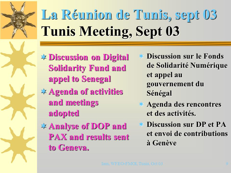 Iam, WFEO-FMOI, Tunis, Oct 038 La Réunion de Tunis, sept 03 Tunis Meeting, Sept 03  Online sorting result: 1. Capacity building 2. Infrastructure dev