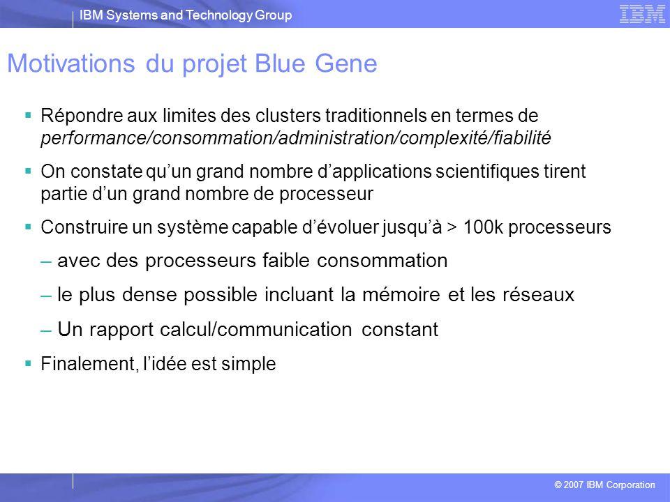 IBM Systems and Technology Group © 2007 IBM Corporation Blue Gene, présentation générale François BOTHOREL- Architecte HPC