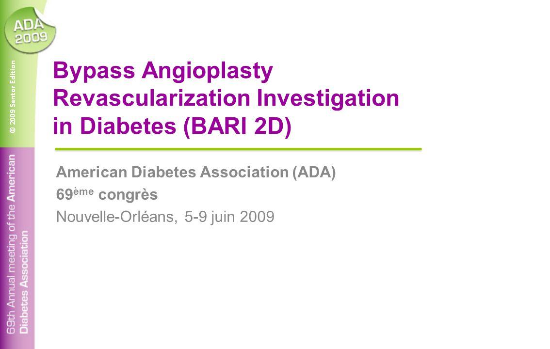 © 2009 Santor Edition Bypass Angioplasty Revascularization Investigation in Diabetes (BARI 2D) American Diabetes Association (ADA) 69 ème congrès Nouvelle-Orléans, 5-9 juin 2009