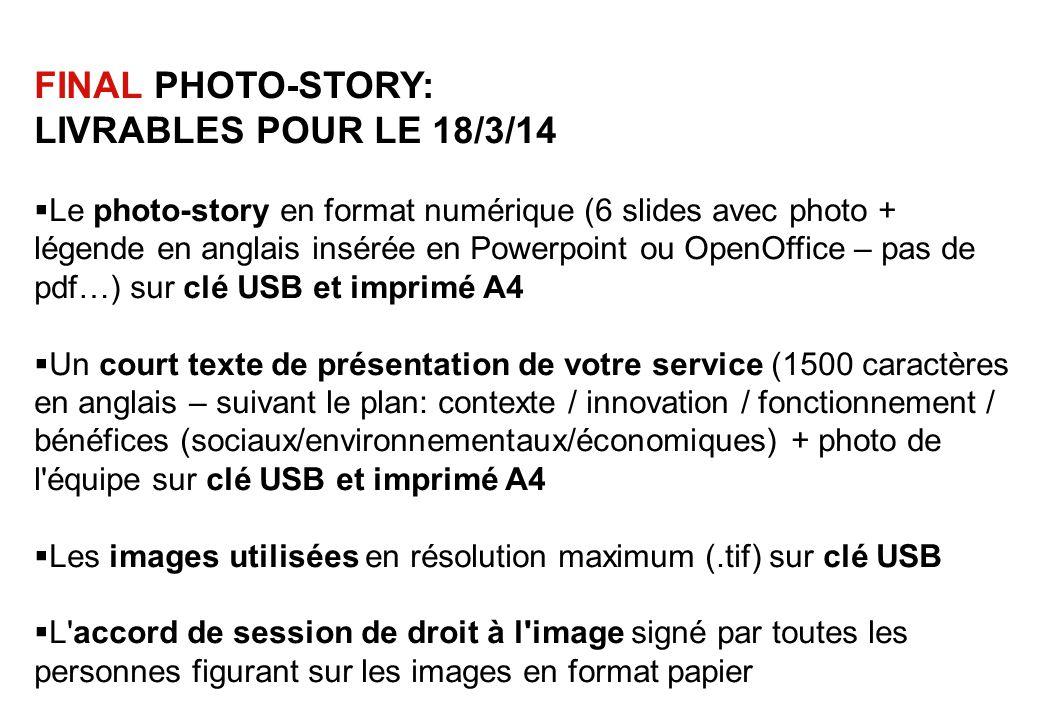 FINAL PHOTO-STORY: LIVRABLES POUR LE 18/3/14  Le photo-story en format numérique (6 slides avec photo + légende en anglais insérée en Powerpoint ou O
