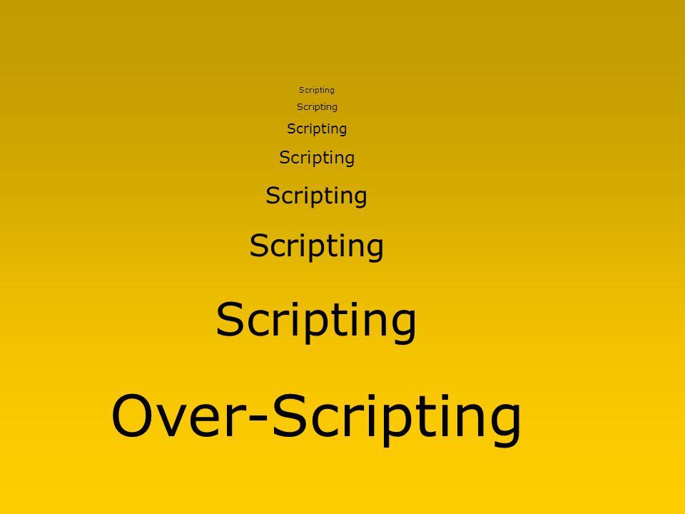 Scripting Over-Scripting