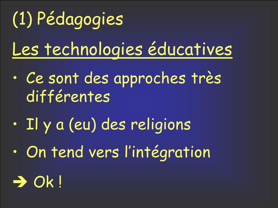 (1) Pédagogies Les technologies éducatives Ce sont des approches très différentes Il y a (eu) des religions On tend vers l'intégration  Ok !