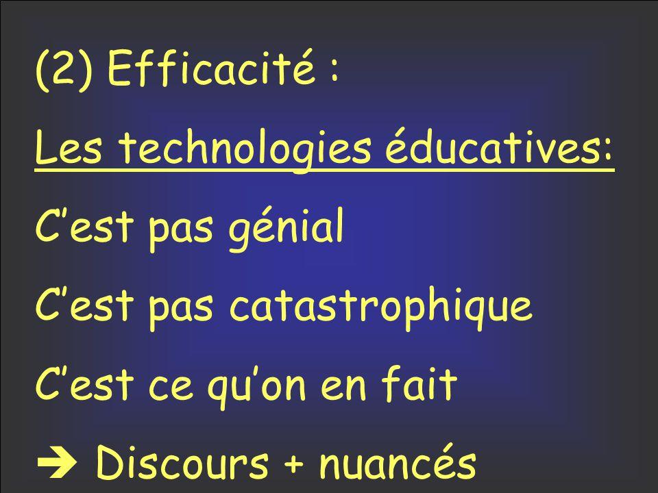 (2) Efficacité : Les technologies éducatives: C'est pas génial C'est pas catastrophique C'est ce qu'on en fait  Discours + nuancés