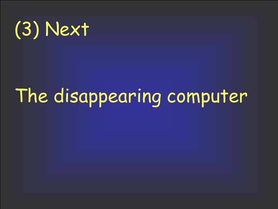 (3) Next The disappearing computer
