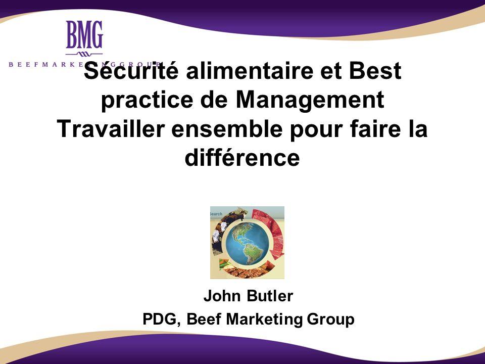 Sécurité alimentaire et Best practice de Management Travailler ensemble pour faire la différence John Butler PDG, Beef Marketing Group