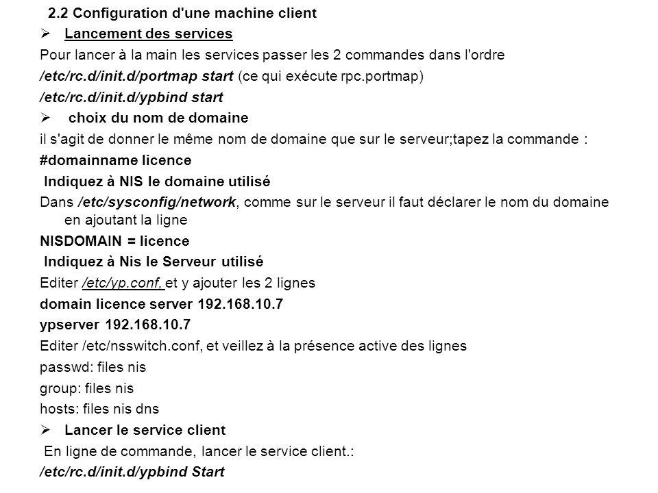 2.2 Configuration d'une machine client  Lancement des services Pour lancer à la main les services passer les 2 commandes dans l'ordre /etc/rc.d/init.