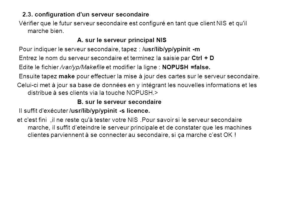 2.3. configuration d'un serveur secondaire Vérifier que le futur serveur secondaire est configuré en tant que client NIS et qu'il marche bien. A. sur