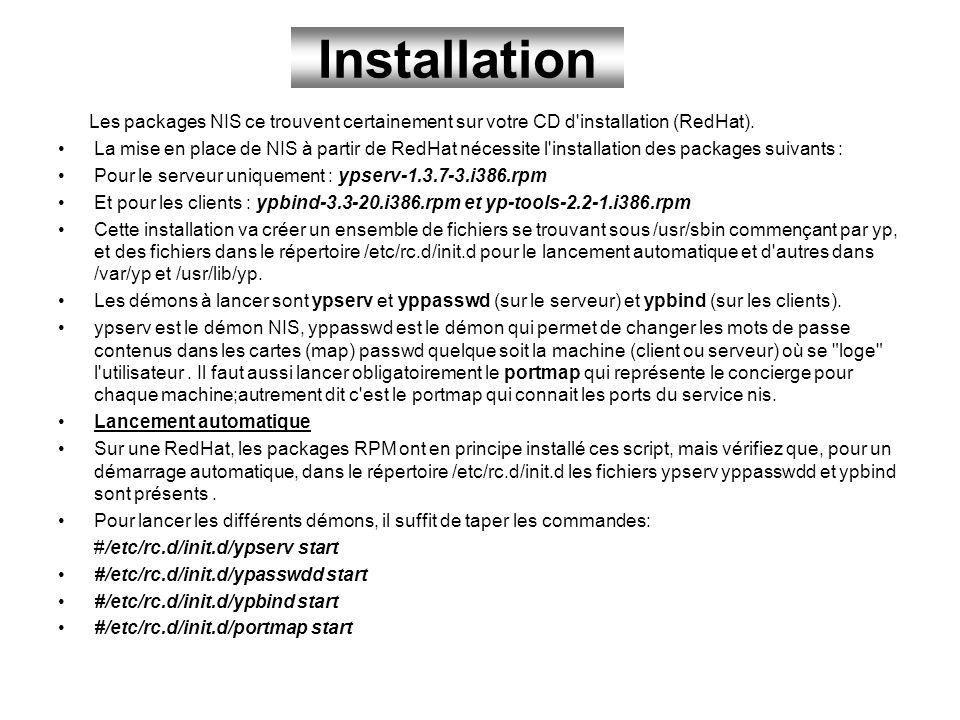 Installation Les packages NIS ce trouvent certainement sur votre CD d'installation (RedHat). La mise en place de NIS à partir de RedHat nécessite l'in