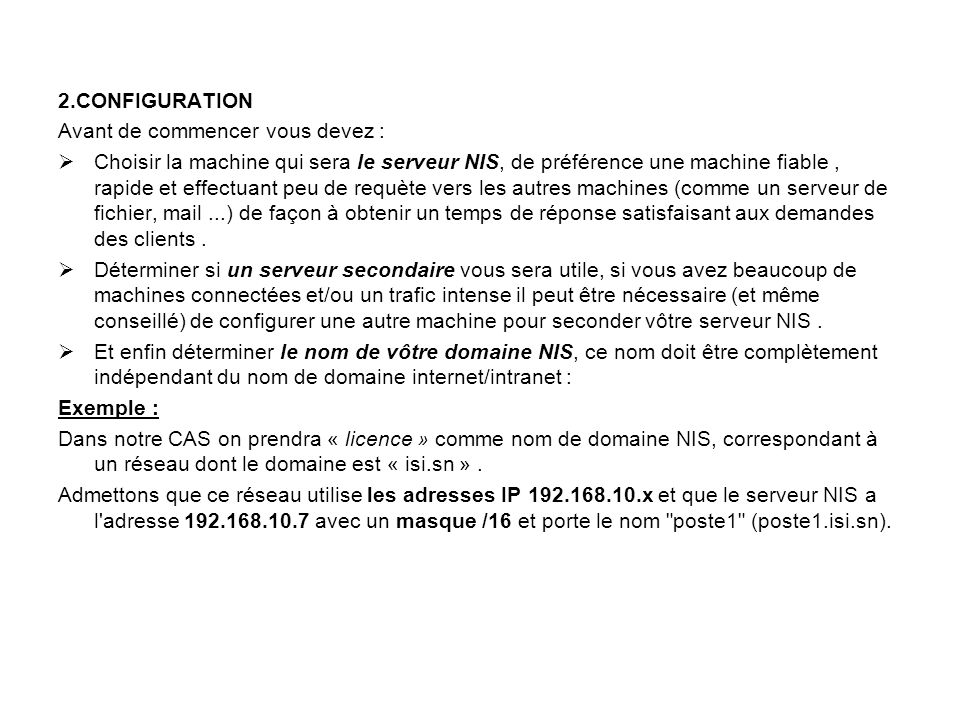 Configuration 2.1.CONFIGURATION DU SERVEUR NIS Choisir un nom de domaine NIS, soit licence par exemple, indépendamment du nom de domaine du réseau, par exemple isi.sn, et également sans rapport avec un éventuel nom de domaine Samba.