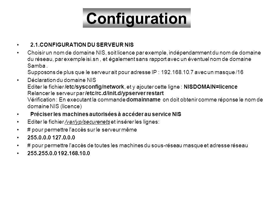 Configuration 2.1.CONFIGURATION DU SERVEUR NIS Choisir un nom de domaine NIS, soit licence par exemple, indépendamment du nom de domaine du réseau, pa
