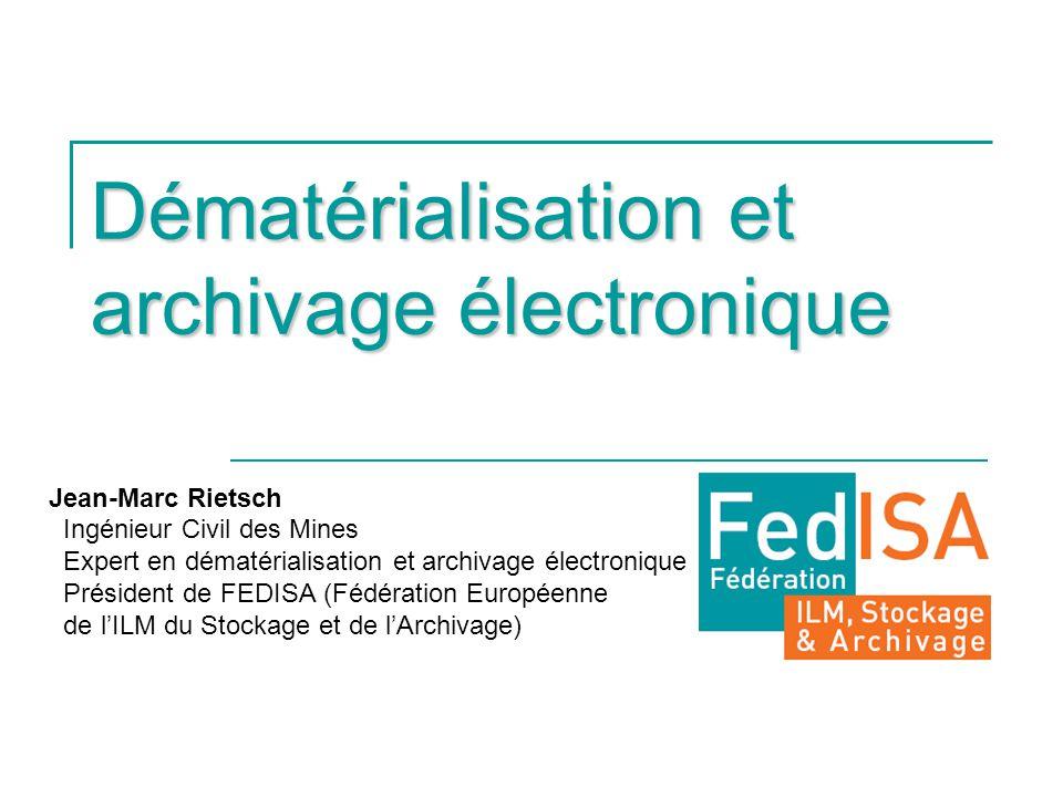 Dématérialisation et archivage électronique Jean-Marc Rietsch Ingénieur Civil des Mines Expert en dématérialisation et archivage électronique Présiden