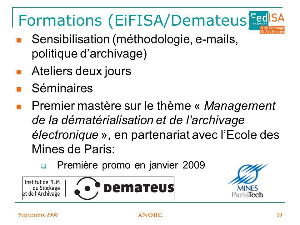 Septembre 2008 ANORC 10 Formations (EiFISA/Demateus) Sensibilisation (méthodologie, e-mails, politique d'archivage) Ateliers deux jours Séminaires Pre