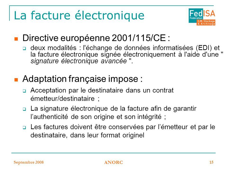 Septembre 2008 ANORC 15 La facture électronique Directive européenne 2001/115/CE :  deux modalités : l'échange de données informatisées (EDI) et la f
