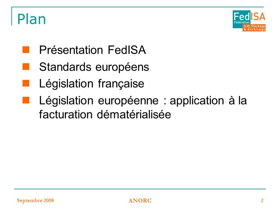 Septembre 2008 ANORC 2 Plan Présentation FedISA Standards européens Législation française Législation européenne : application à la facturation dématé