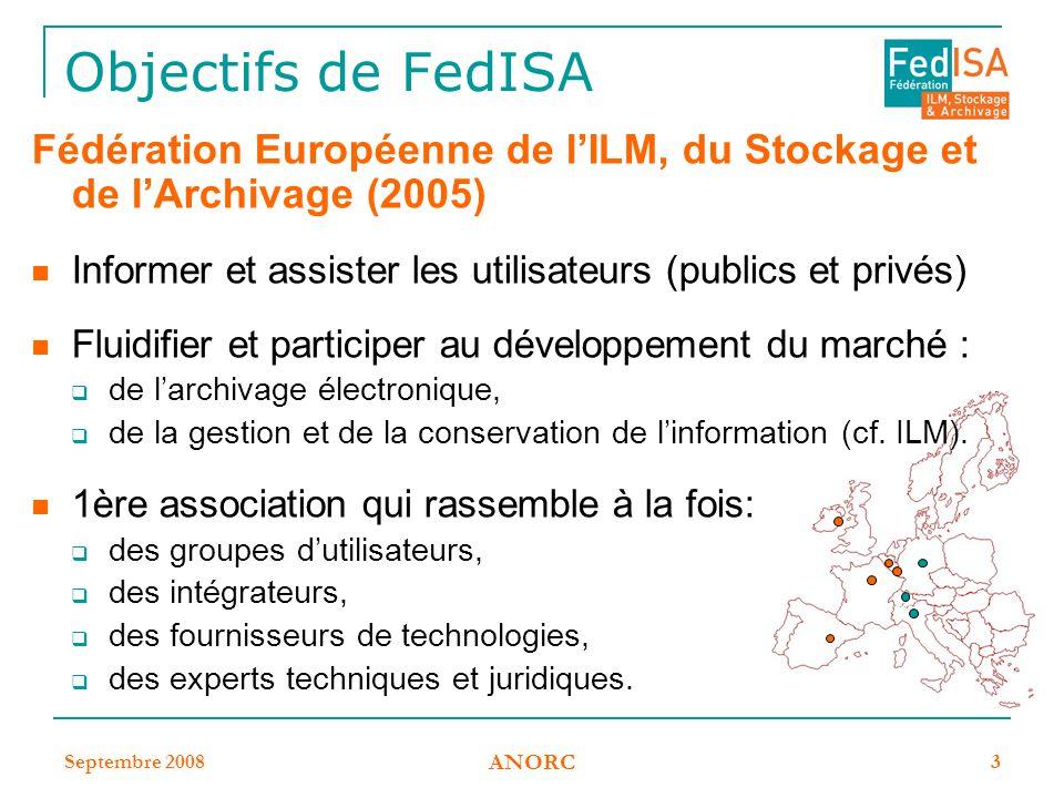 Septembre 2008 ANORC 3 Objectifs de FedISA Fédération Européenne de l'ILM, du Stockage et de l'Archivage (2005) Informer et assister les utilisateurs