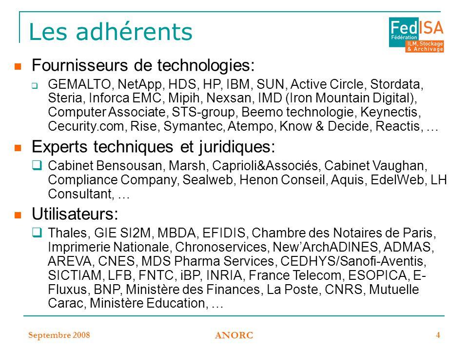 Septembre 2008 ANORC 4 Les adhérents Fournisseurs de technologies:  GEMALTO, NetApp, HDS, HP, IBM, SUN, Active Circle, Stordata, Steria, Inforca EMC,