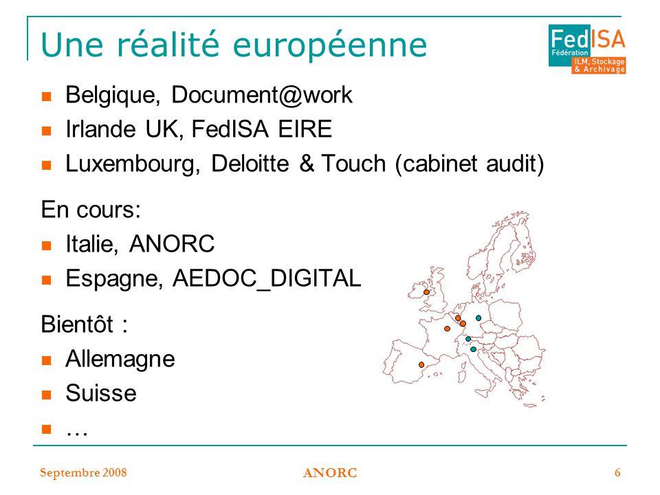 Septembre 2008 ANORC 6 Une réalité européenne Belgique, Document@work Irlande UK, FedISA EIRE Luxembourg, Deloitte & Touch (cabinet audit) En cours: I