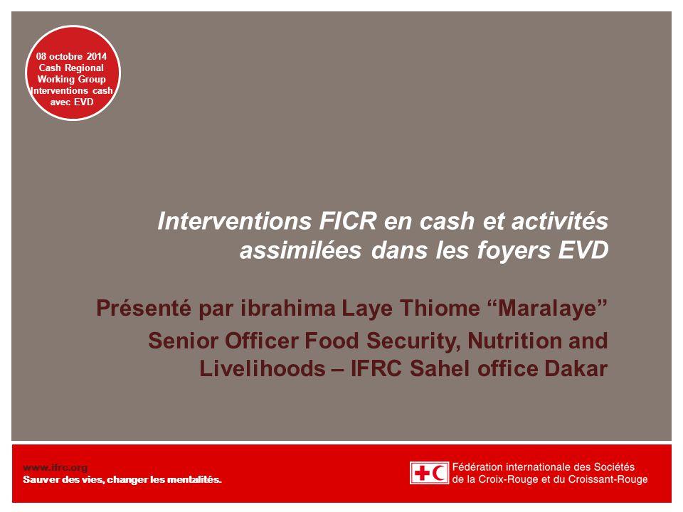 08 octobre 2014 Cash Regional Working Group Interventions cash avec EVD www.ifrc.org Sauver des vies, changer les mentalités.