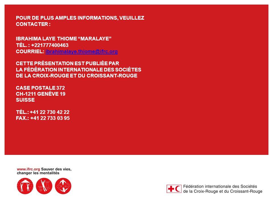 POUR DE PLUS AMPLES INFORMATIONS, VEUILLEZ CONTACTER : IBRAHIMA LAYE THIOME MARALAYE TÉL.