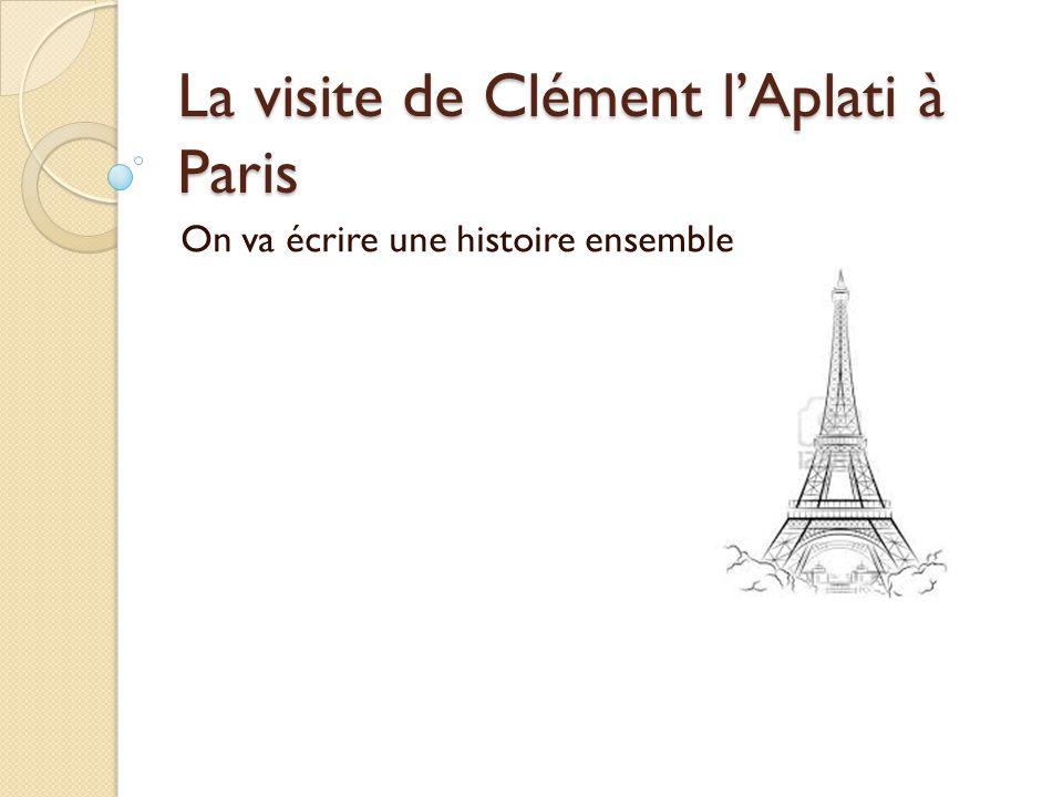 La visite de Clément l'Aplati à Paris On va écrire une histoire ensemble