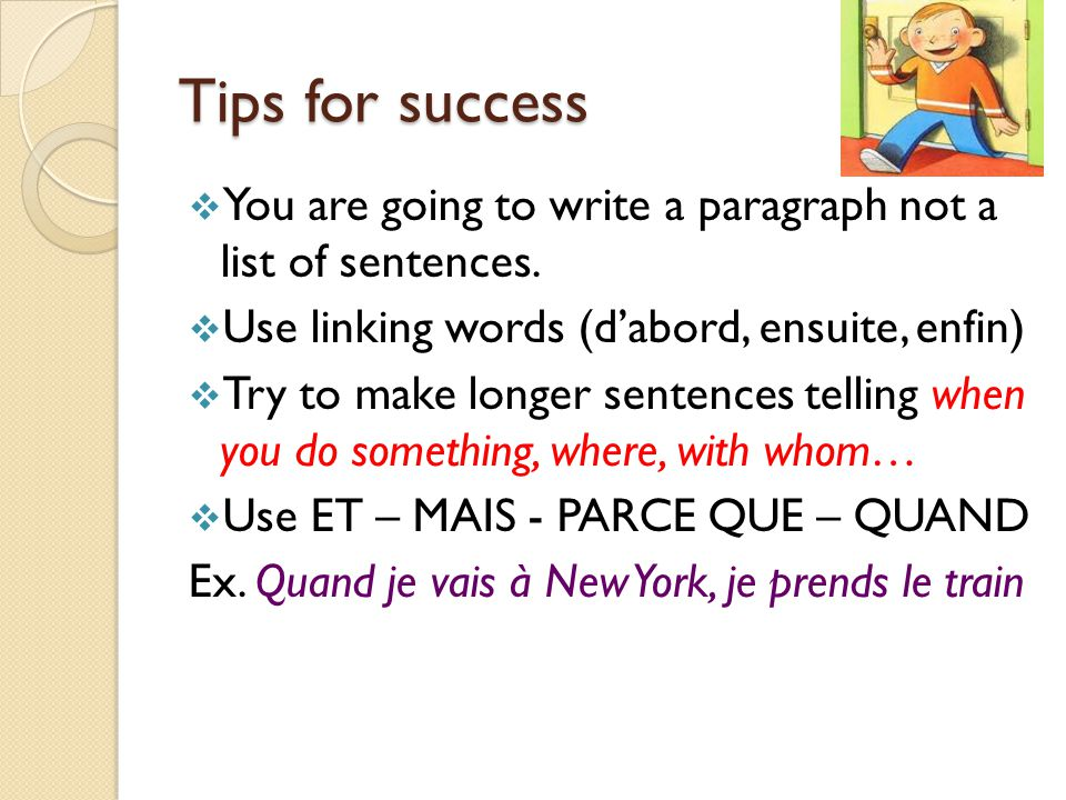 Tips for success  You are going to write a paragraph not a list of sentences.