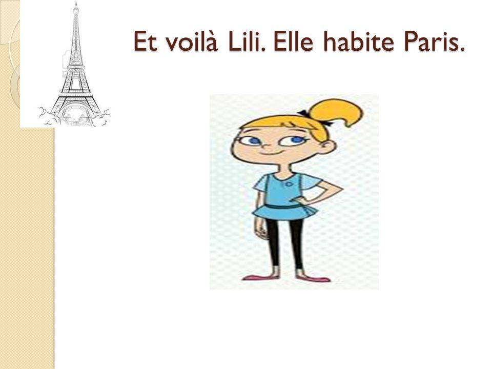 Et voilà Lili. Elle habite Paris.