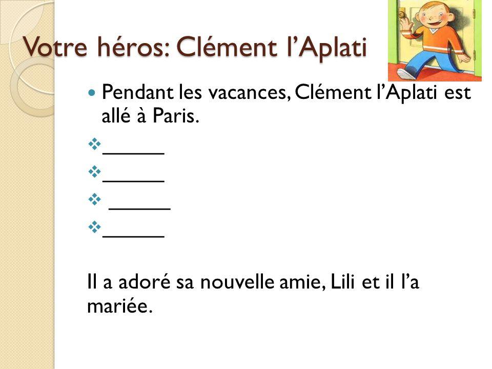 Votre héros: Clément l'Aplati Pendant les vacances, Clément l'Aplati est allé à Paris.