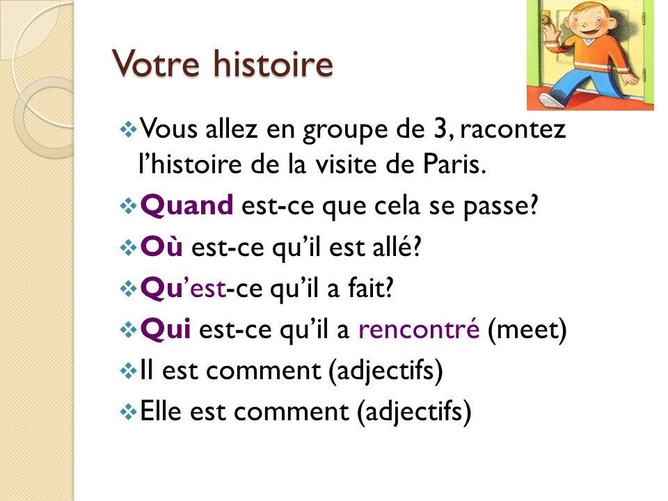 Votre histoire  Vous allez en groupe de 3, racontez l'histoire de la visite de Paris.