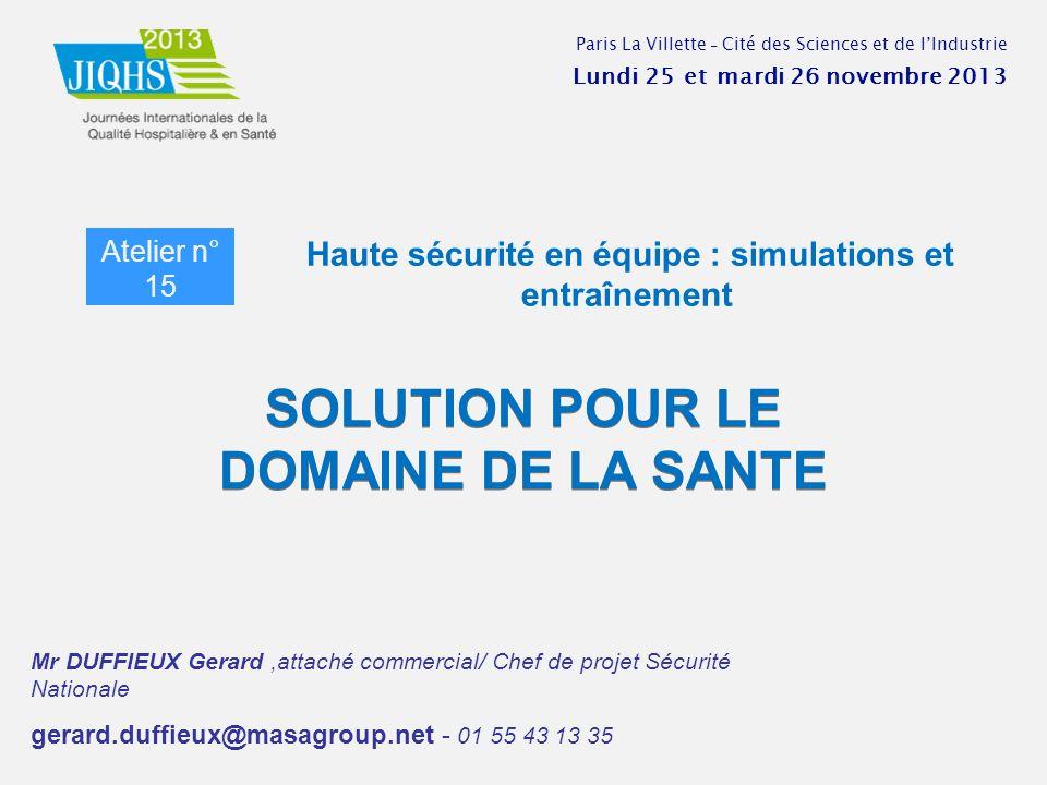 SOLUTION POUR LE DOMAINE DE LA SANTE Mr DUFFIEUX Gerard,attaché commercial/ Chef de projet Sécurité Nationale gerard.duffieux@masagroup.net - 01 55 43