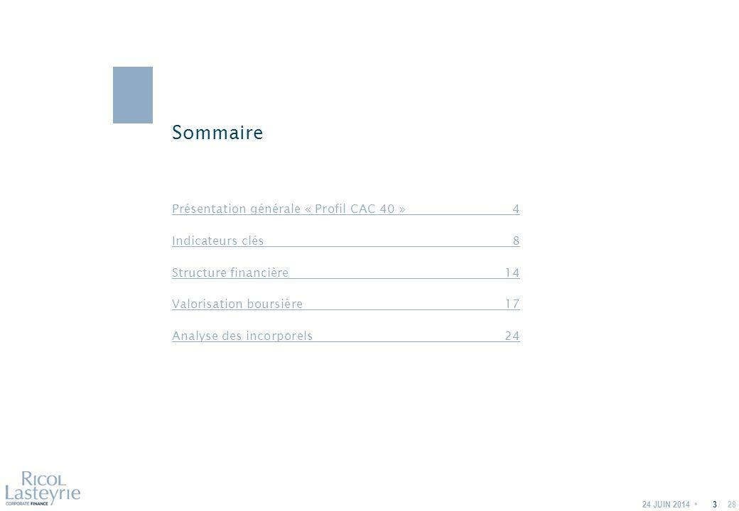 / Sommaire 24 JUIN 20143 Présentation générale « Profil CAC 40 »4 Indicateurs clés8 Structure financière14 Valorisation boursière17 Analyse des incorporels24 28