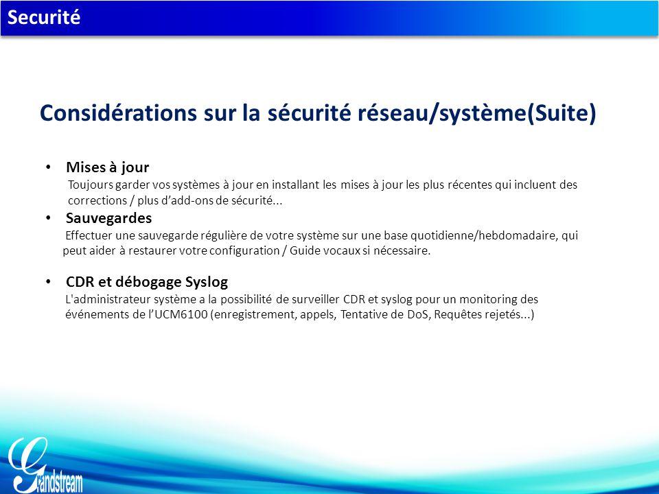 Securité Mises à jour Toujours garder vos systèmes à jour en installant les mises à jour les plus récentes qui incluent des corrections / plus d'add-ons de sécurité...