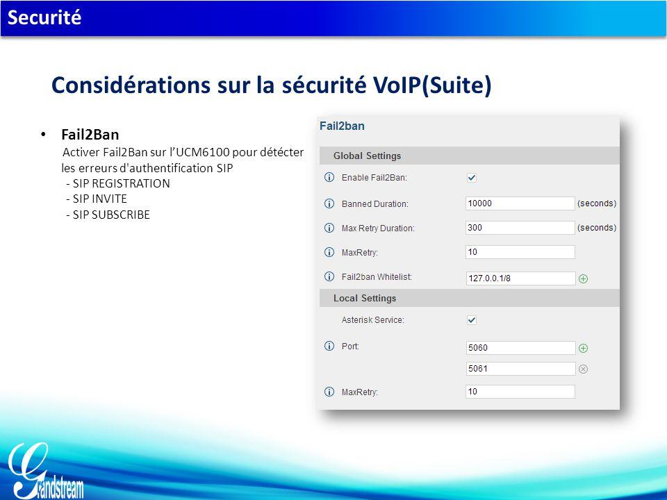 Securité Fail2Ban Activer Fail2Ban sur l'UCM6100 pour détécter les erreurs d authentification SIP - SIP REGISTRATION - SIP INVITE - SIP SUBSCRIBE Considérations sur la sécurité VoIP(Suite)