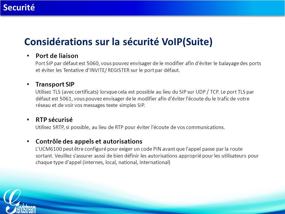 Securité Port de liaison Port SIP par défaut est 5060, vous pouvez envisager de le modifier afin d éviter le balayage des ports et éviter les Tentative d'INVITE/ REGISTER sur le port par défaut.