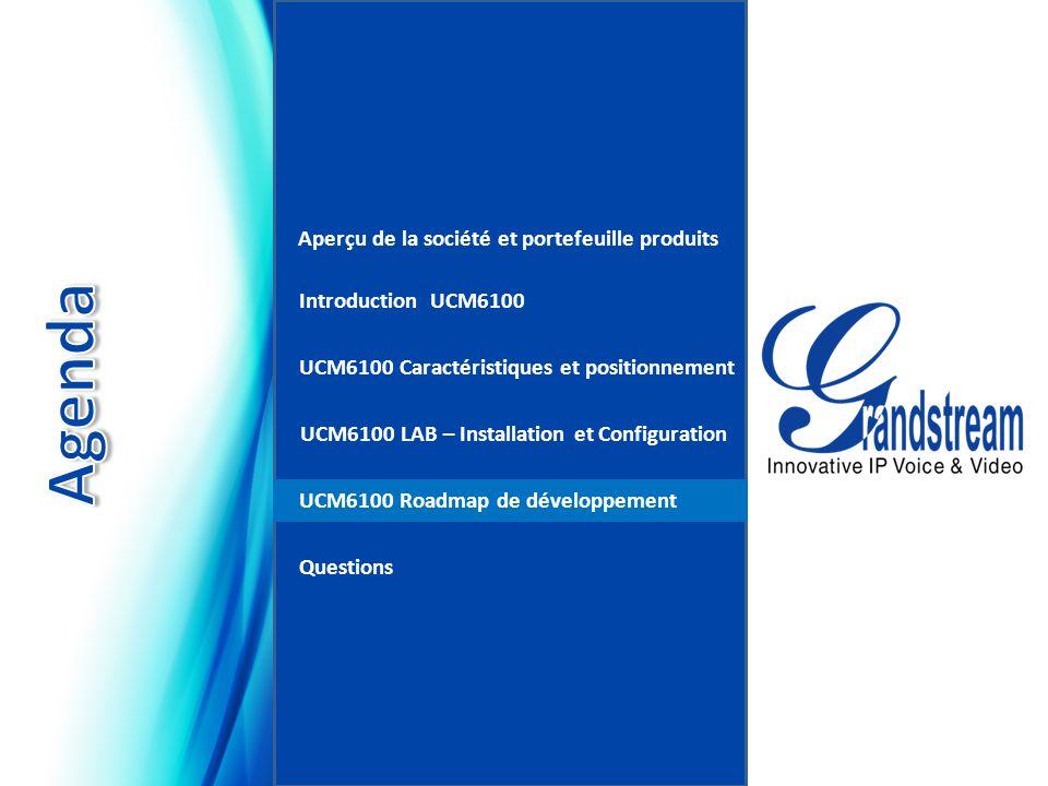 Aperçu de la société et portefeuille produits UCM6100 Caractéristiques et positionnement UCM6100 LAB – Installation et Configuration UCM6100 Roadmap de développement Questions Introduction UCM6100