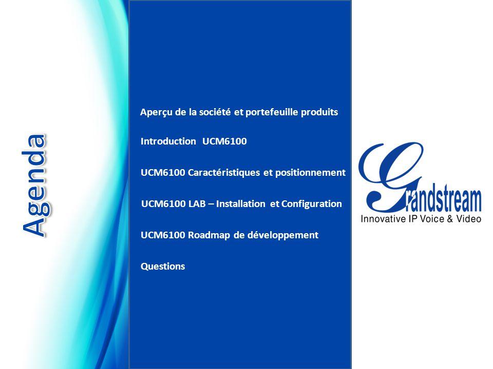 Introduction UCM6100 Aperçu de la société et portefeuille produits UCM6100 Caractéristiques et positionnement UCM6100 LAB – Installation et Configuration UCM6100 Roadmap de développement Questions