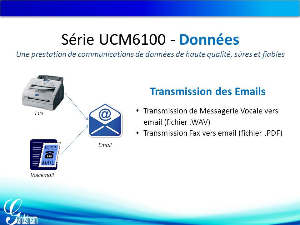 Transmission de Messagerie Vocale vers email (fichier.WAV) Transmission Fax vers email (fichier.PDF) Transmission des Emails Fax Voicemail Email Série UCM6100 - Données Une prestation de communications de données de haute qualité, sûres et fiables
