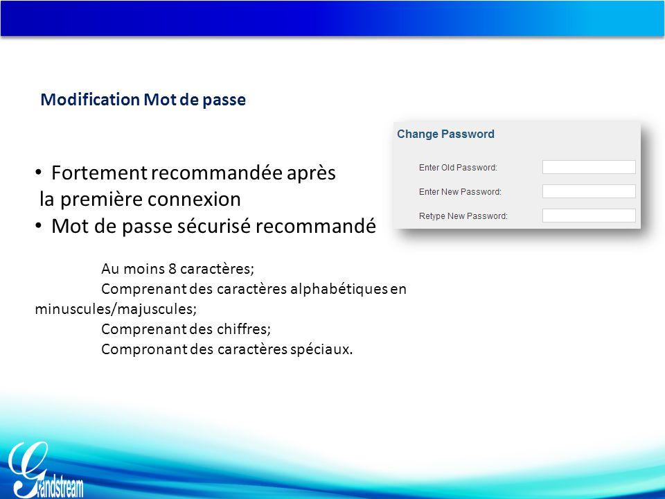 Modification Mot de passe Fortement recommandée après la première connexion Mot de passe sécurisé recommandé Au moins 8 caractères; Comprenant des caractères alphabétiques en minuscules/majuscules; Comprenant des chiffres; Compronant des caractères spéciaux.